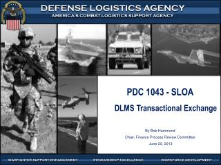 PDC 1043 - SLOA DLMS Transactional Exchange By Bob Hammond Chair, Finance Process Review Committee