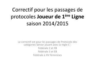 Correctif pour les passages de protocoles  Joueur de 1 ère  Ligne saison 2014/2015