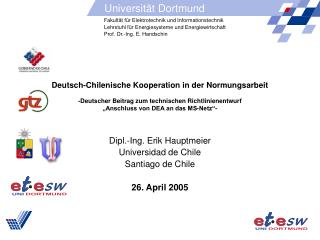 Dipl.-Ing. Erik Hauptmeier Universidad de Chile Santiago de Chile 26. April 2005