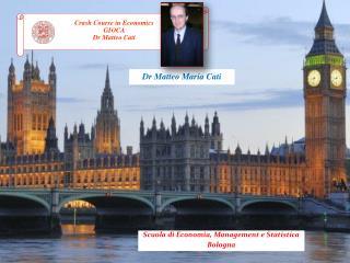 Crash Course in Economics GIOCA Dr  Matteo Cati
