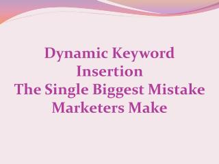 Dynamic Keyword Insertion � The Single Biggest Mistake Marke
