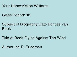 Your Name:Keilon Williams Class Period:7th Subject of Biography:Cato Bontjes van Beek