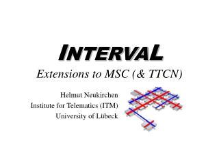 I NTERVA L Extensions to MSC (& TTCN)