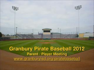 Granbury Pirate Baseball 2012 Parent / Player Meeting granburyisd/piratebaseball