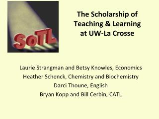 The Scholarship of  Teaching & Learning  at UW-La Crosse
