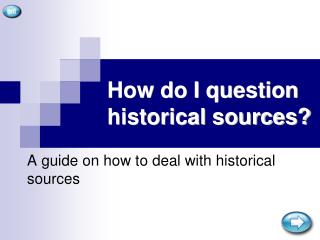 How do I question historical sources?