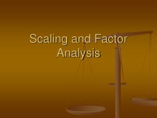 Scaling and Factor Analysis
