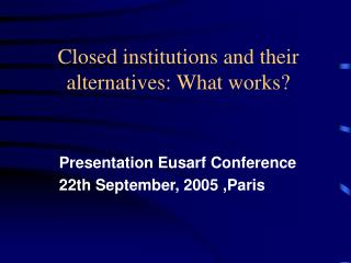 Closed institutions and their alternatives: What works?