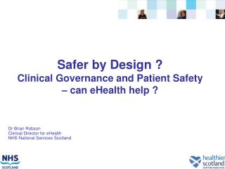 Safer by Design ?  Clinical Governance and Patient Safety � can eHealth help ?