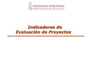 Indicadores de  Evaluaci�n de Proyectos