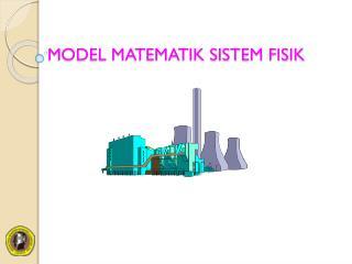 MODEL MATEMATIK SISTEM FISIK