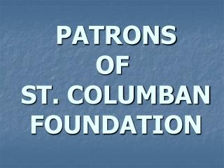 PATRONS  OF  ST. COLUMBAN  FOUNDATION