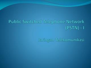 Public Switched Telephone Network (PSTN )  - I Jaringan  Telekomunikasi