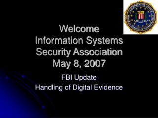 Welcome Information Systems  Security Association May 8, 2007