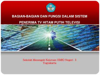 BAGIAN-BAGIAN DAN FUNGSI DALAM SISTEM PENERIMA TV HITAM PUTIH TELEVISI