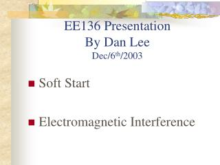 EE136 Presentation  By Dan Lee Dec/6 th /2003