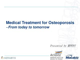 Medical Treatment for Osteoporosis  ~ From today to tomorrow