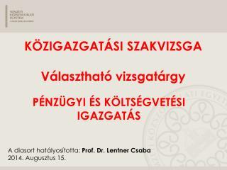 A diasort hatályosította:  Prof. Dr. Lentner Csaba  2014. Augusztus 15.