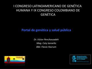 I CONGRESO LATINOAMERICANO DE GENÉTICA HUMANA Y IX CONGRESO COLOMBIANO DE GENÉTICA