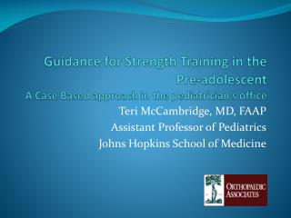 Teri McCambridge, MD, FAAP Assistant Professor of Pediatrics Johns Hopkins School of Medicine