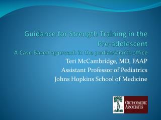 Teri McCambridge, MD, FAAP Assistant Professor of Pediatrics Johns Hopkins School of Medicine