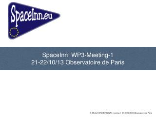 SpaceInn  WP3-Meeting-1  21-22/10/13 Observatoire de Paris