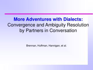More Adventures with Dialects: Convergence and Ambiguity Resolution by Partners in Conversation