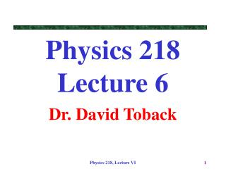 Physics 218 Lecture 6