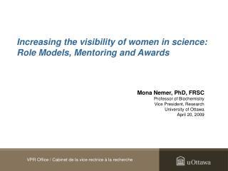 Mona Nemer, PhD, FRSC Professor of Biochemistry Vice President, Research University of Ottawa