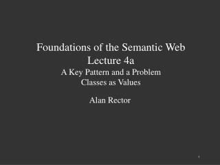 Foundations of the Semantic Web Lecture 4a A Key Pattern and a Problem Classes as Values