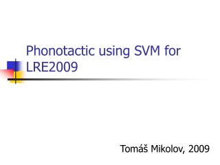 Phonotactic using SVM for LRE2009