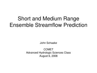 Short and Medium Range Ensemble Streamflow Prediction