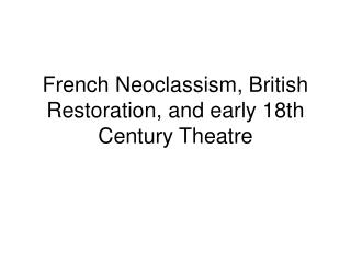 French Neoclassism, British Restoration, and early 18th Century Theatre