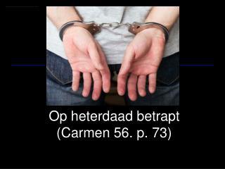 Op heterdaad betrapt (Carmen 56. p. 73)