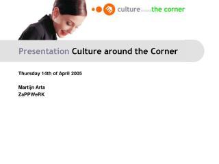 Presentation  Culture around the Corner