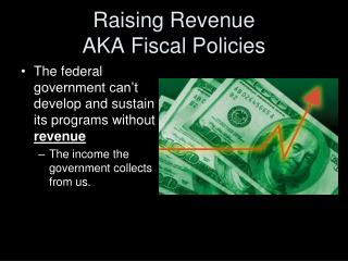 Raising Revenue AKA Fiscal Policies