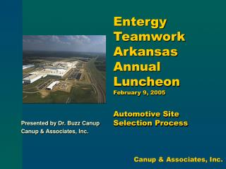 Entergy Teamwork Arkansas Annual Luncheon February 9, 2005 Automotive Site Selection Process
