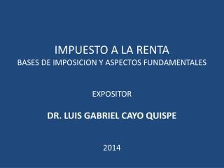 IMPUESTO A LA RENTA BASES DE IMPOSICION Y ASPECTOS FUNDAMENTALES  EXPOSITOR