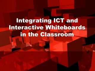 Integrating ICT and Interactive Whiteboards in the Classroom