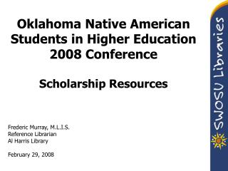 Oklahoma Native American Students in Higher Education  2008 Conference Scholarship Resources