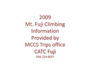 2009 Mt. Fuji Climbing  Information Provided by MCCS Trips office  CATC Fuji DSN 224-8657