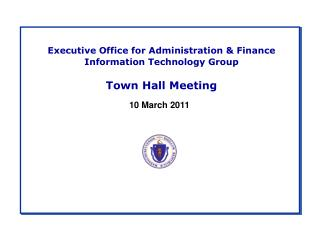Executive Office for Administration & Finance Information Technology Group Town Hall Meeting