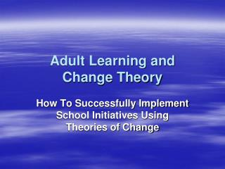 Adult Learning and  Change Theory