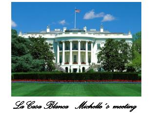 La Casa Blanca    Michelle´s meeting
