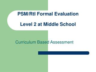 PSM/RtI Formal Evaluation  Level 2 at Middle School