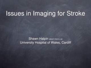 Issues in Imaging for Stroke