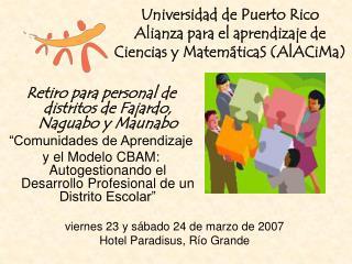 Universidad de Puerto Rico Alianza para el aprendizaje de Ciencias y MatemáticaS (AlACiMa)