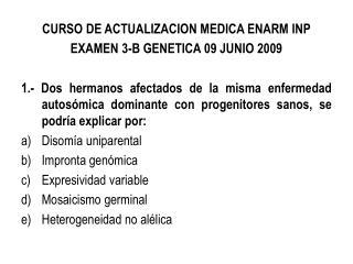 CURSO DE ACTUALIZACION MEDICA ENARM INP EXAMEN 3-B GENETICA 09 JUNIO 2009