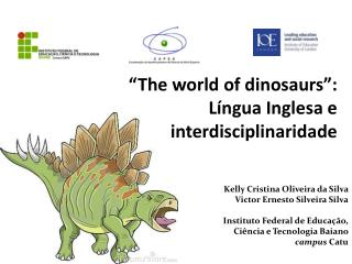 """ The  world  of dinosaurs "":  Língua Inglesa e interdisciplinaridade"