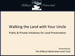 Walking the Land with Your Uncle Public & Private Initiatives for Land Preservation